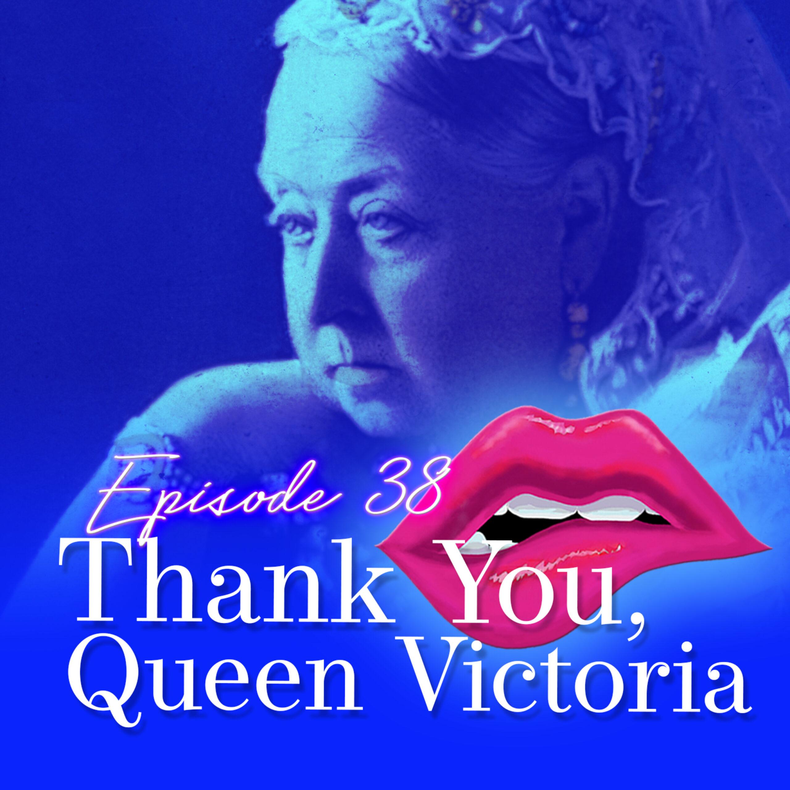 Episode 38: Thank You, Queen Victoria
