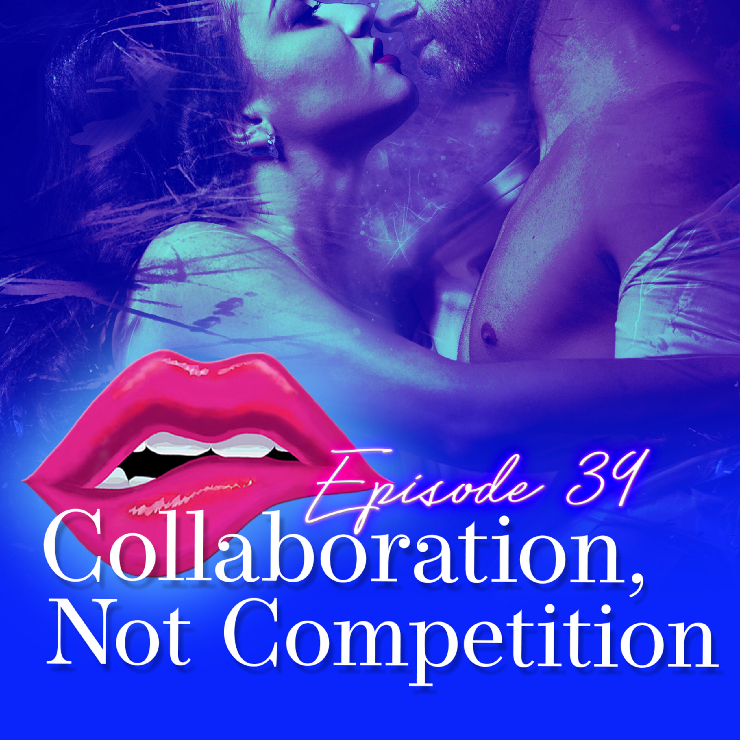 Episode 39: Collaboration, not Competition
